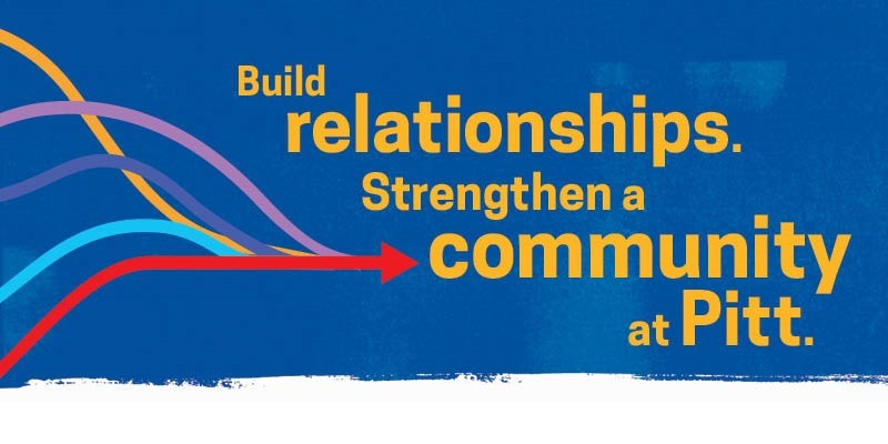 Build relationships. Strengthen a community at Pitt.