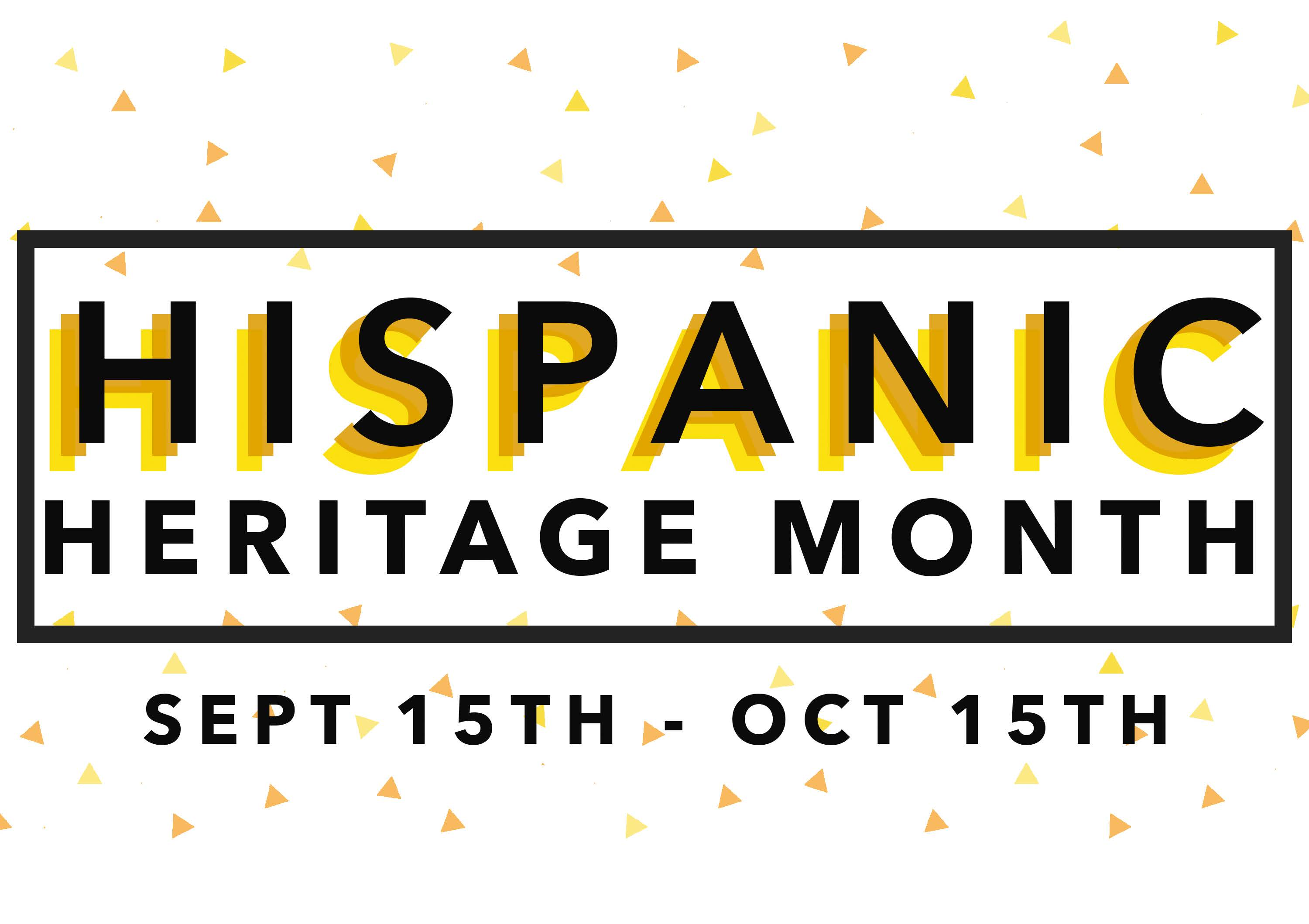 Hispanic Heritage Month September 15th -  October 15th